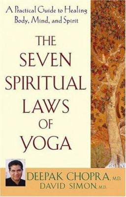 The Seven Spiritual Laws of Yoga: A Practical Guide to Healing Body, Mind, and Spirit 9780471647645