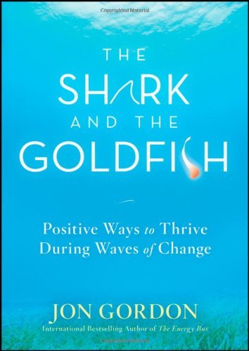 The Shark and the Goldfish: Positive Ways to Thrive During Waves of Change 9780470503607