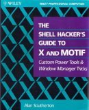 The Shell Hacker's Guide to X and Motif: Custom Power Tools and Windows Manager Tricks 9780471597223