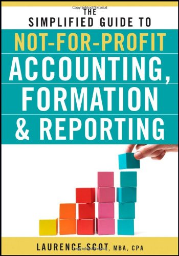 The Simplified Guide to Not-For-Profit Accounting, Formation, and Reporting 9780470575444