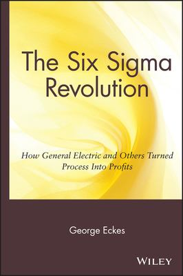 The Six SIGMA Revolution: How General Electric and Others Turned Process Into Profits 9780471388227