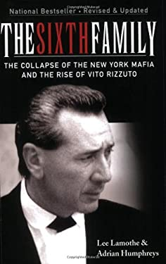 The Sixth Family: The Collapse of the New York Mafia and the Rise of Vito Rizzuto 9780470154458
