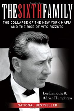 The Sixth Family: The Collapse of the New York Mafia and the Rise of Vito Rizzuto 9780470837535