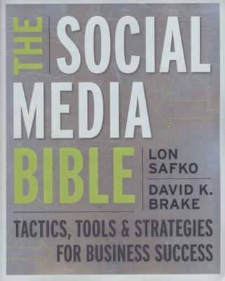 The Social Media Bible: Tactics, Tools, and Strategies for Business Success 9780470411551