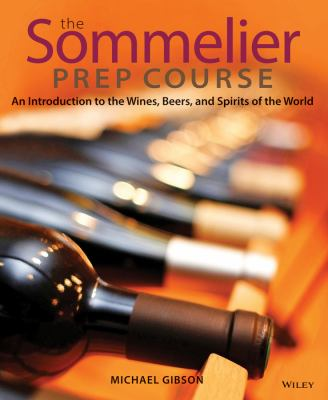 The Sommelier Prep Course: An Introduction to the Wines, Beers, and Spirits of the World 9780470283189