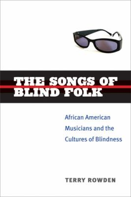 The Songs of Blind Folk: African American Musicians and the Cultures of Blindness