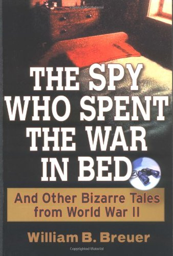 The Spy Who Spent the War in Bed: And Other Bizarre Tales from World War II 9780471267393