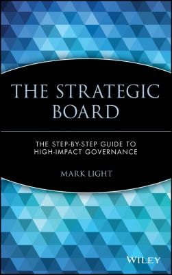 The Strategic Board: The Step-By-Step Guide to High-Impact Governance 9780471403586
