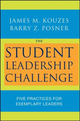 The Student Leadership Challenge: Five Practices for Exemplary Leaders 9780470177051