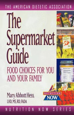 The Supermarket Guide: Food Choices for You and Your Family (The Nutrition Now Series) The American Dietetic Association and Mary Abbott Hess