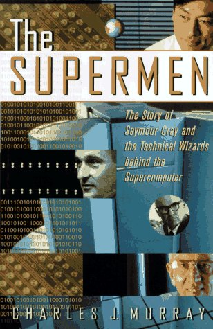 The Supermen: The Story of Seymour Cray and the Technical Wizards Behind the Supercomputer 9780471048855