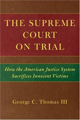 The Supreme Court on Trial: How the American Justice System Sacrifices Innocent Defendants 9780472116188