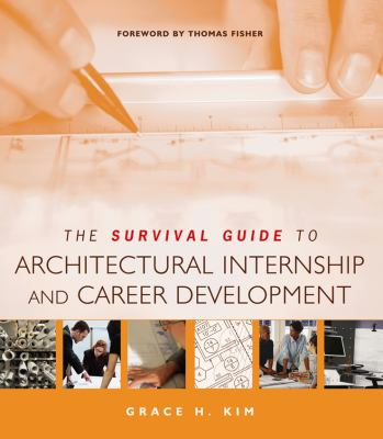 The Survival Guide to Architectural Internship and Career Development 9780471692638