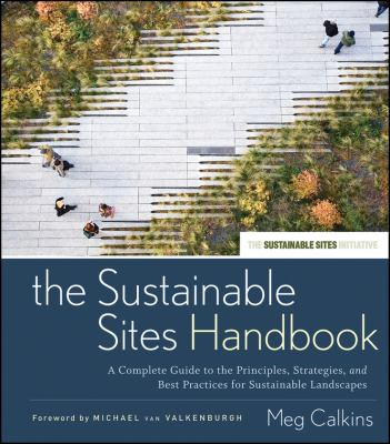 The Sustainable Sites Handbook: A Complete Guide to the Principles, Strategies, and Best Practices for Sustainable Landscapes 9780470643556