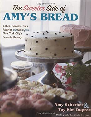 The Sweeter Side of Amy's Bread: Cakes, Cookies, Bars, Pastries and More from New York City's Favorite Bakery 9780470170748