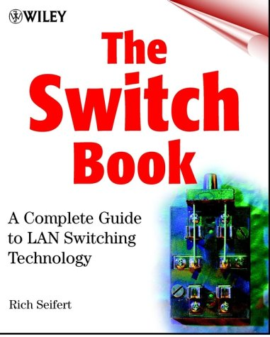 The Switch Book: The Complete Guide to LAN Switching Technology 9780471345862