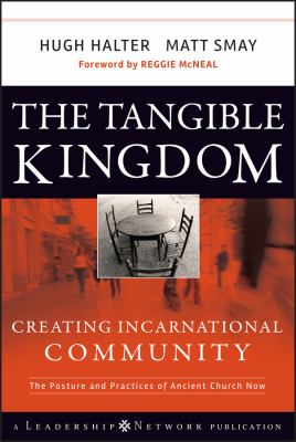 The Tangible Kingdom: Creating Incarnational Community: The Posture and Practices of Ancient Church Now 9780470188972