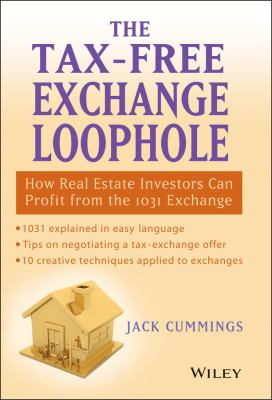 The Tax-Free Exchange Loophole: How Real Estate Investors Can Profit from the 1031 Exchange 9780471695783