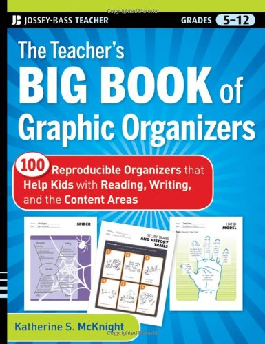 The Teacher's Big Book of Graphic Organizers, Grades 5-12: 100 Reproducible Organizers That Help Kids with Reading, Writing, and the Content Areas 9780470502426