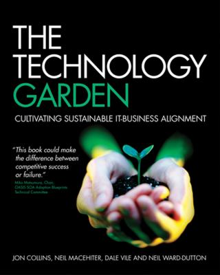 The Technology Garden: Cultivating Sustainable IT-Business Alignment 9780470724064