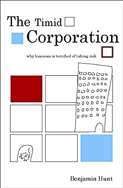 The Timid Corporation: Why Business Is Terrified of Taking Risk 9780470843680