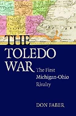 The Toledo War: The First Michigan-Ohio Rivalry 9780472050543