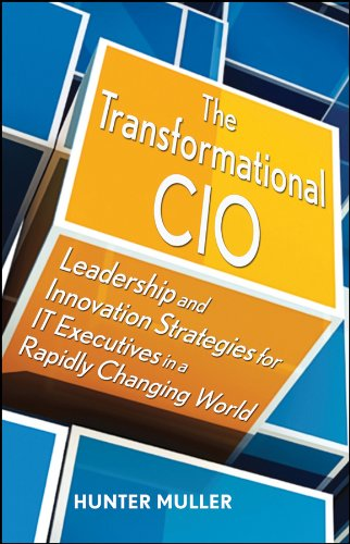 The Transformational CIO: Leadership and Innovation Strategies for IT Executives in a Rapidly Changing World 9780470647554