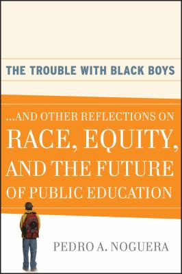 The Trouble with Black Boys: And Other Reflections on Race, Equity, and the Future of Public Education 9780470452080