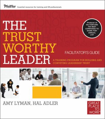 The Trustworthy Leader: A Training Program for Building and Conveying Leadership Trust Facilitator's Guide Set 9780470905814