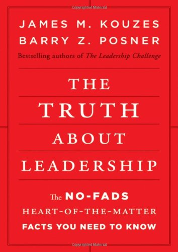 The Truth about Leadership: The No-Fads, Heart-Of-The-Matter Facts You Need to Know 9780470633540