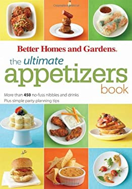 Better Homes and Gardens the Ultimate Appetizers Book: More Than 450 No-Fuss Nibbles and Drinks Plus Simple Party-Planning Tips [With 1 Year Better Ho 9780470634141