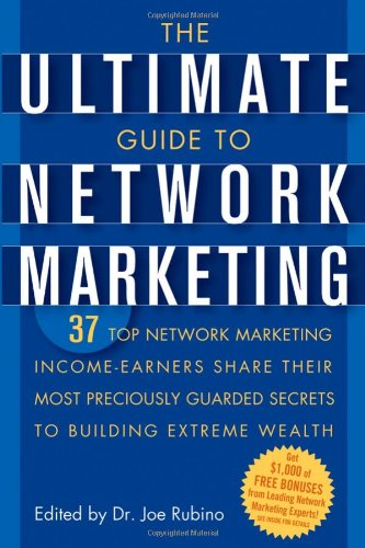 The Ultimate Guide to Network Marketing: 37 Top Network Marketing Income-Earners Share Their Most Preciously Guarded Secrets to Building Extreme Wealt 9780471716761