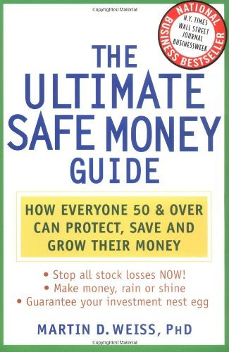 The Ultimate Safe Money Guide: How Everyone 50 and Over Can Protect, Save, and Grow Their Money 9780471430476