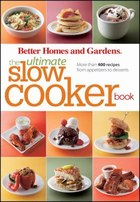 The Ultimate Slow Cooker Book: More Than 400 Recipes from Appetizers to Desserts (No Subscription) 9780470587652
