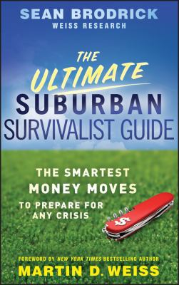 The Ultimate Suburban Survivalist Guide: The Smartest Money Moves to Prepare for Any Crisis 9780470463161