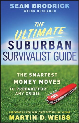 The Ultimate Suburban Survivalist Guide: The Smartest Money Moves to Prepare for Any Crisis 9780470918197