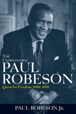 The Undiscovered Paul Robeson: Quest for Freedom, 1939-1976 9780471409731