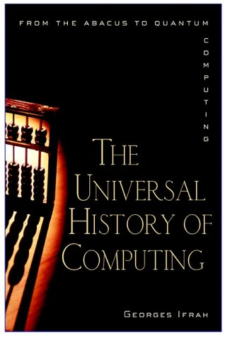 The Universal History of Computing: From the Abacus to the Quantum Computer 9780471396710