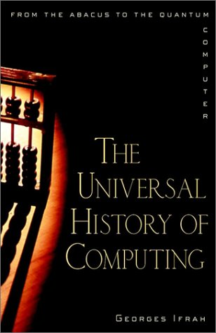The Universal History of Computing: From the Abacus to the Quantum Computer 9780471441472