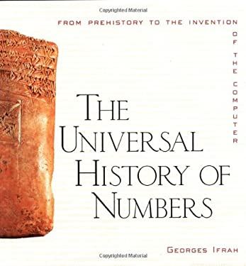The Universal History of Numbers: From Prehistory to the Invention of the Computer 9780471375685