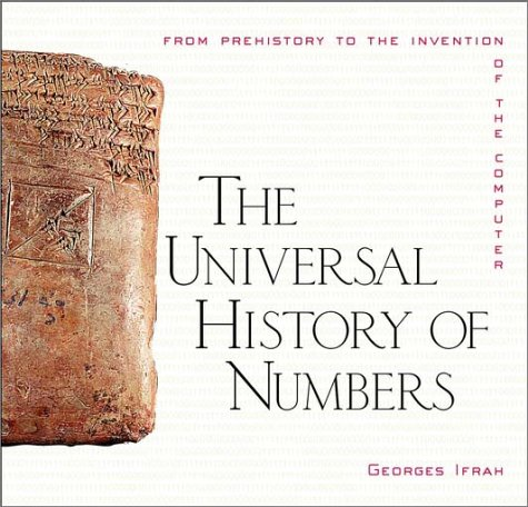 The Universal History of Numbers: From Prehistory to the Invention of the Computer 9780471393405