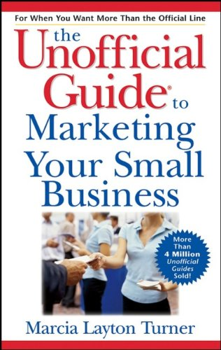 The Unofficial Guide to Marketing Your Small Business 9780471799078
