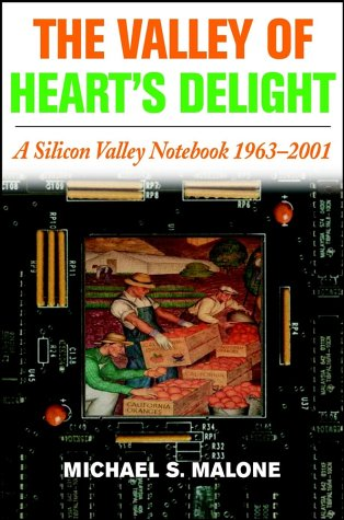 The Valley of Heart's Delight: A Silicon Valley Notebook, 1963-2001 9780471201915