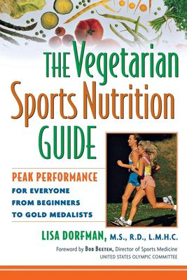 The Vegetarian Sports Nutrition Guide: Peak Performance for Everyone from Beginners to Gold Medalists 9780471348085