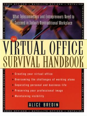 The Virtual Office Survival Handbook: What Telecommuters and Entrepreneurs Need to Succeed in Today's Nontraditional Workplace 9780471120599