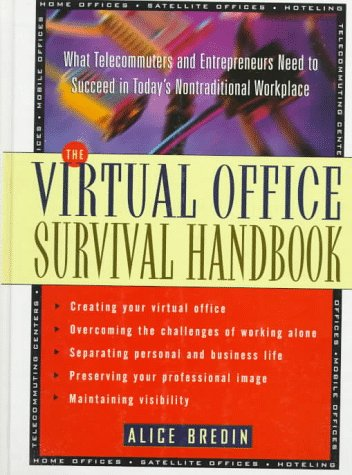The Virtual Office Survival Handbook: What Telecommuters and Entrepreneurs Need to Succeed in Today's Nontraditional Workplace 9780471120612