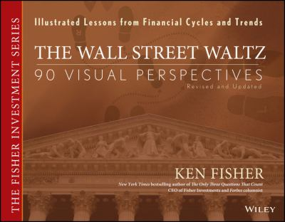 The Wall Street Waltz: 90 Visual Perspectives, Illustrated Lessons from Financial Cycles and Trends 9780470139509