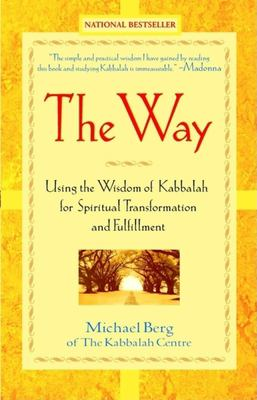 The Way: Using the Wisdom of Kabbalah for Spiritual Transformation and Fulfillment 9780471228790