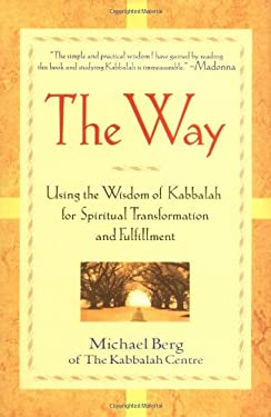 The Way: Using the Wisdom of Kabbalah for Spiritual Transformation and Fulfillment 9780471083009