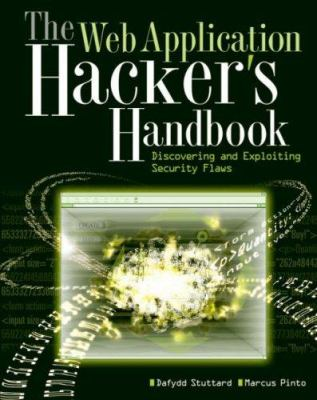 The Web Application Hacker's Handbook: Discovering and Exploiting Security Flaws 9780470170779
